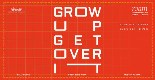 """Group exhibition """"Grow Up Get Over It"""""""