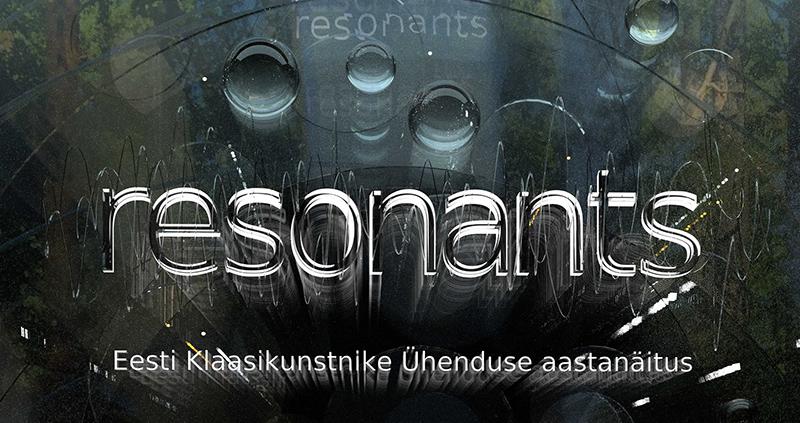"""Eesti Klaasikunstnike Ühenduse aastanäitus """"Resonants"""""""